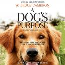 Dog's Purpose: A Novel for Humans, W. Bruce Cameron