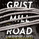 Grist Mill Road: A Novel, Christopher J. Yates