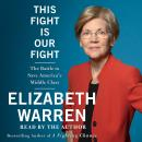 This Fight Is Our Fight: The Battle to Save America's Middle Class, Elizabeth Warren