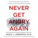 Never Get Angry Again: The Foolproof Way to Stay Calm and in Control in Any Conversation or Situation, Dr. David J. Lieberman, Ph.D.