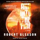 And Into the Fire: A Novel Audiobook