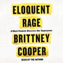 Eloquent Rage: A Black Feminist Discovers Her Superpower, Brittney Cooper