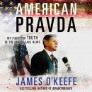 American Pravda: My Fight for Truth in the Era of Fake News, James O'Keefe