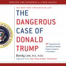 Dangerous Case of Donald Trump: 37 Psychiatrists and Mental Health Experts Assess a President - Updated and Expanded with New Essays, Bandy X. Lee