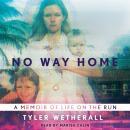 No Way Home: A Memoir of Life on the Run Audiobook