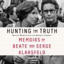 Hunting the Truth: Memoirs of Beate and Serge Klarsfeld Audiobook