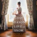 The Lost Season of Love and Snow: A Novel Audiobook
