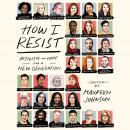 How I Resist: Activism and Hope for a New Generation Audiobook