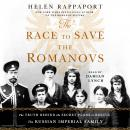 Race to Save the Romanovs: The Truth Behind the Secret Plans to Rescue the Russian Imperial Family, Helen Rappaport