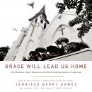 Grace Will Lead Us Home: The Charleston Church Massacre and the Hard, Inspiring Journey to Forgivene Audiobook