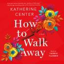 How to Walk Away: A Novel Audiobook