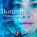 Butterfly: From Refugee to Olympian - My Story of Rescue, Hope, and Triumph Audiobook