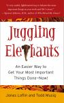 Juggling Elephants: An Easier Way to Get Your Most Important Things Done--Now!, Todd Musig, Jones Loflin