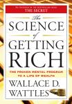 Science of Getting Rich: The Proven Mental Program to a Life of Wealth, Wallace D. Wattles
