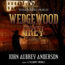 Wedgewood Grey: The Black or White Chronicles, Book Two, John Aubrey Anderson