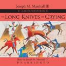 Long Knives Are Crying, Joseph M. Marshall, III
