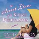 Secret Lives of the Kudzu Debutantes: A Novel, Cathy Holton