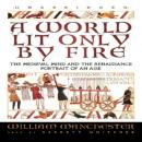 World Lit Only by Fire: The Medieval Mind and the Renaissance Portrait of an Age, William Manchester