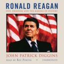 Ronald Reagan: Fate, Freedom, and the Making of History, John Patrick Diggins