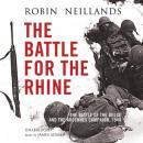 Battle for the Rhine: The Battle of the Bulge and the Ardennes Campaign, 1944, Robin Neillands