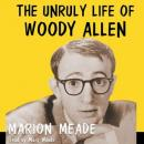 Unruly Life of Woody Allen, Marion Meade