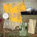 Stubborn Twig: Three Generations in the Life of a Japanese American Family, Lauren Kessler