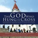 God Who Hung on the Cross: How God Uses Ordinary People to Build His Church, Dois I. Rosser, Jr., Ellen Vaughn
