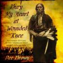 Bury My Heart at Wounded Knee: An Indian History of the American West Audiobook