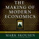 Making of Modern Economics: The Lives and Ideas of the Great Thinkers; Second Edition, Mark Skousen, Ph.D.