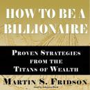 How to Be a Billionaire, Martin S. Fridson