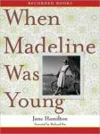 When Madeline was Young, Jane Hamilton