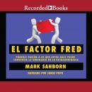El factor Fred : Ponerle pasion a lo que usted hace puede convertir lo ordinario en lo extraordin Audiobook