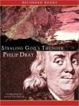 Stealing God's Thunder: Benjamin Franklin's Lightning Rod and the Invention of America, Philip Dray