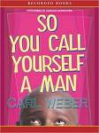 So You Call Yourself a Man, Carl Weber