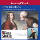 Upon This Rock: A History of the Papacy from Peter to John Paul II, Professor Thomas F. Madden