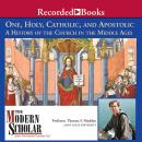 One, Holy, Catholic, and Apostolic: A History of the Church in the Middle Ages, Thomas F. Madden