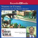 Visions of Utopia: Philosophy and the Perfect Society, Fred Baumann