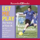 Let Me Play: The Story of Title IX: The Law That Changed the Future of Girls in America Audiobook