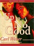Up To No Good, Carl Weber