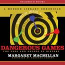 Dangerous Games: The Uses and Abuses of History, Margaret MacMillan