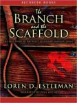 Branch and the Scaffold, Loren D. Estleman
