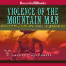 Violence of the Mountain Man, William W. Johnstone