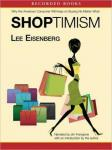 Shoptimism: Why the American Consumer Will Keep on Buying No Matter What, Lee Eisenberg