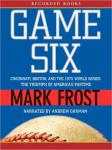 Game Six: Cincinnati, Boston, and the 1975 World Series: The Triumph of America's Pastime, Mark Frost