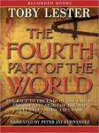 Fourth Part of the World: The Race to the Ends of the Earth, and the Epic Story of the Map That Gave America Its Name, Toby Lester