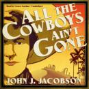 All the Cowboys Ain't Gone, John J. Jacobson