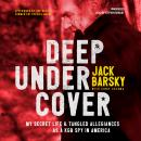 Deep Undercover: My Secret Life and Tangled Allegiances as a KGB Spy in America Audiobook