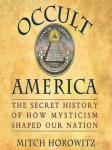 Occult America: The Secret History of How Mysticism Shaped Our Nation, Mitch Horowitz