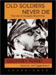 Old Soldiers Never Die: The Life of Douglas MacArthur, Geoffrey Perret
