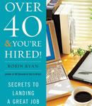 Over 40 & You're Hired: Secrets to Landing a Great Job, Robin Ryan